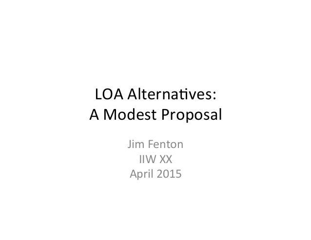 LOA  Alterna+ves:   A  Modest  Proposal   Jim  Fenton   IIW  XX   April  2015