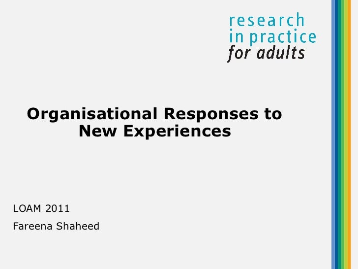 LOAM 2011 Fareena Shaheed Organisational Responses to New Experiences