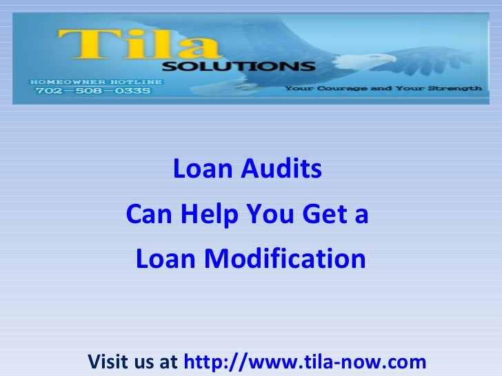 Loan Audits  Can Help You Get a  Loan Modification Visit us at  http://www.tila-now.com