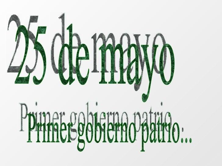 25 de mayo Primer gobierno patrio...