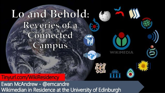 Ewan McAndrew - @emcandre Wikimedian in Residence at the University of Edinburgh Tinyurl.com/WikiResidency