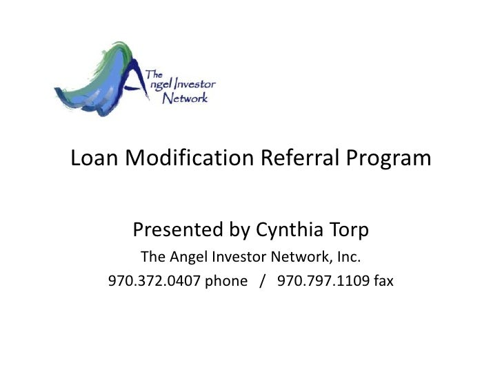 Loan Modification Referral Program <br />Presented by Cynthia Torp<br />The Angel Investor Network, Inc.<br />970.372.0407...