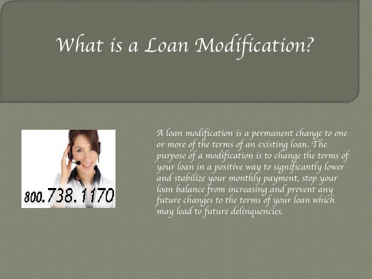 What is a Loan Modification? A loan modification is a permanent change to one or more of the terms of an existing loan. Th...
