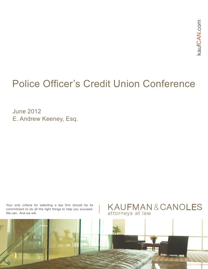 kaufCAN.com    Police Officer's Credit Union Conference    June 2012    E. Andrew Keeney, Esq.Your only criteria for selec...