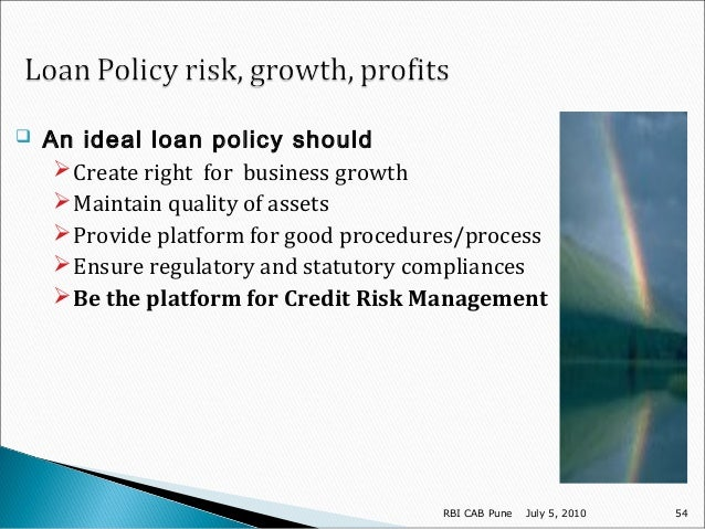 credit policy and credit risk management Policies on credit risk management are effectively implemented (including having the necessary tools for monitoring credit risk) (iii) mechanisms exist for the approval or review of any activity or product which results in the dfi assuming new or higher credit risk.