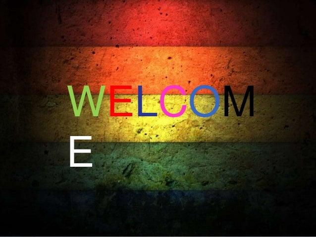 WELCOM E