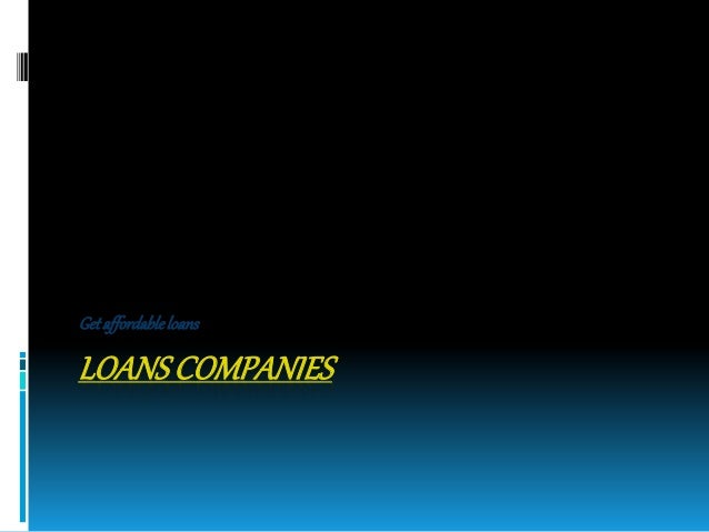 Get affordable loans  LOANS COMPANIES