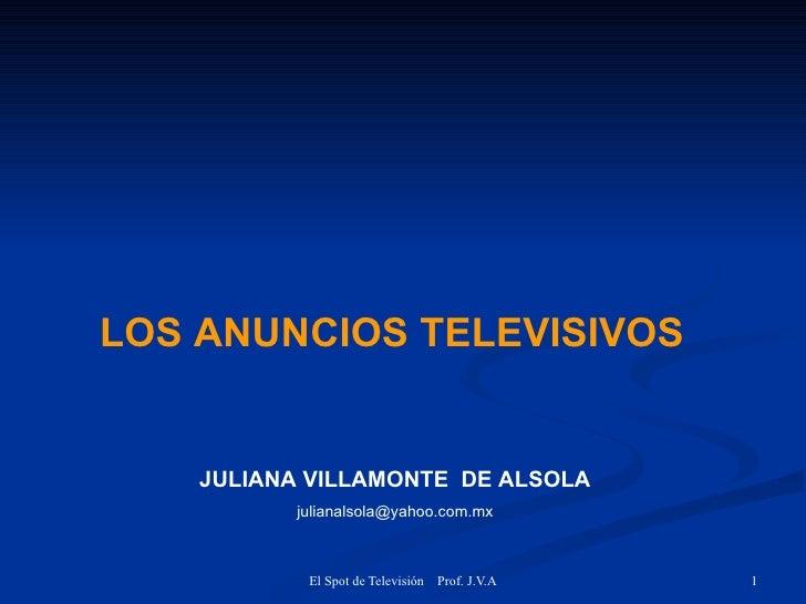 LOS ANUNCIOS TELEVISIVOS       JULIANA VILLAMONTE DE ALSOLA           julianalsola@yahoo.com.mx               El Spot de T...