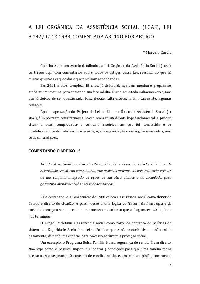1  A LEI ORGÂNICA DA ASSISTÊNCIA SOCIAL (LOAS), LEI 8.742/07.12.1993, COMENTADA ARTIGO POR ARTIGO  * Marcelo Garcia  Com b...