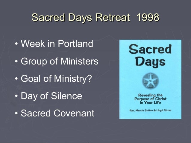Sacred Days Retreat 1998• Week in Portland• Group of Ministers• Goal of Ministry?• Day of Silence• Sacred Covenant