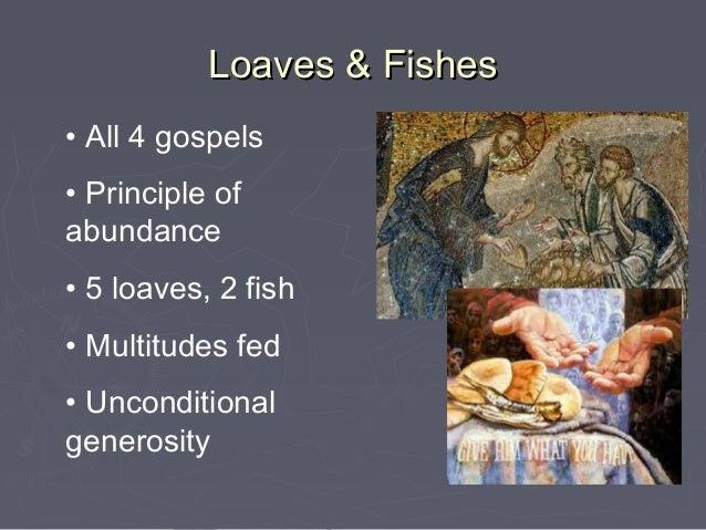 Loaves & Fishes• All 4 gospels• Principle ofabundance• 5 loaves, 2 fish• Multitudes fed• Unconditionalgenerosity