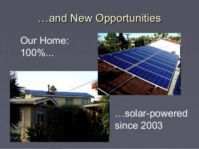 …and New OpportunitiesOur Home:100%...                …solar-powered                since 2003