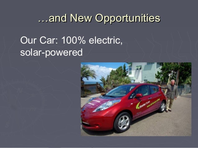 …and New OpportunitiesOur Car: 100% electric,solar-powered