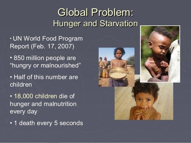 "Global Problem:               Hunger and Starvation• UNWorld Food ProgramReport (Feb. 17, 2007)• 850 million people are""hu..."