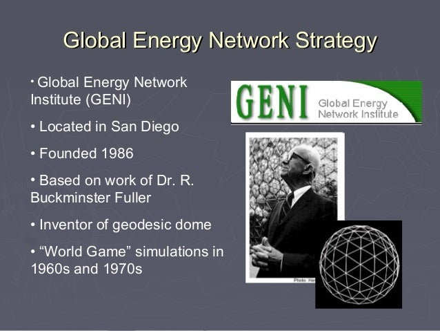 Global Energy Network Strategy• Global Energy NetworkInstitute (GENI)• Located in San Diego• Founded 1986• Based on work o...
