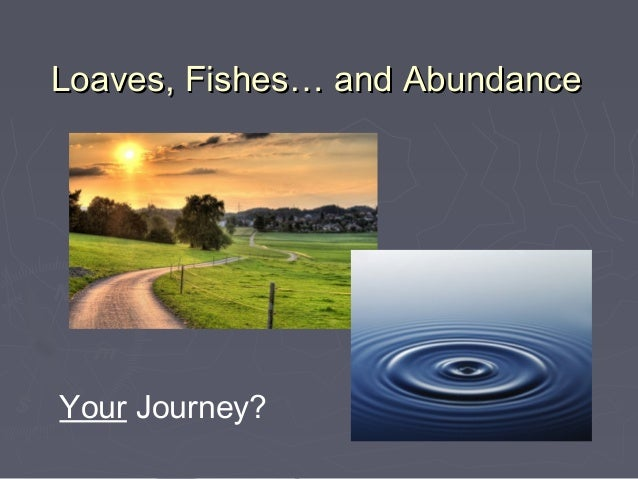 Loaves, Fishes… and AbundanceYour Journey?