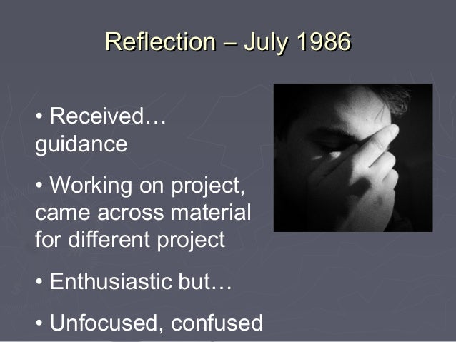 Reflection – July 1986• Received…guidance• Working on project,came across materialfor different project• Enthusiastic but…...