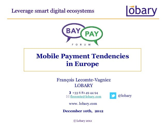 Leverage smart digital ecosystems         Mobile Payment Tendencies                 in Europe                  François Le...
