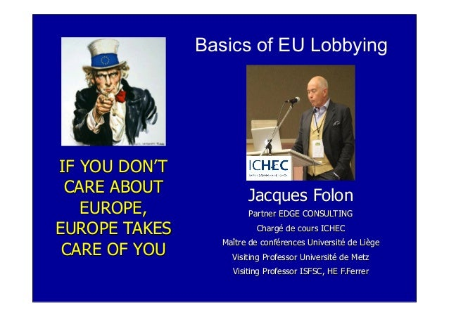IF YOU DON'T CARE ABOUT EUROPE, EUROPE TAKES CARE OF YOU Jacques Folon Partner EDGE CONSULTING Chargé de cours ICHEC Maîtr...