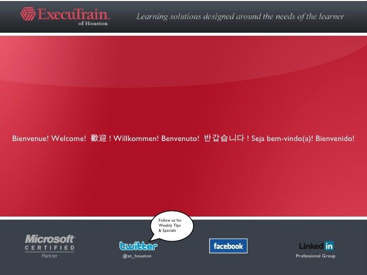 Bienvenue! Welcome!  歡迎 ! Willkommen! Benvenuto!  반갑습니다 ! Seja bem-vindo(a)! Bienvenido! @et_houston Professional Group Fo...