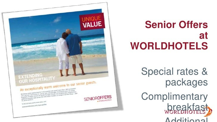 Senior Offers<br />at WORLDHOTELS<br />Special rates & packages<br />Complimentary breakfast<br />Additional amenities<br />