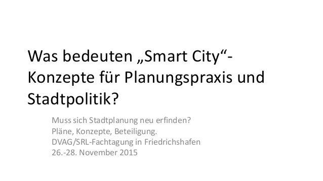 """Was bedeuten """"Smart City""""- Konzepte für Planungspraxis und Stadtpolitik? Muss sich Stadtplanung neu erfinden? Pläne, Konze..."""