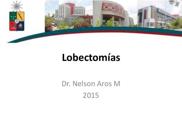 Lobectomías Dr. Nelson Aros M 2015