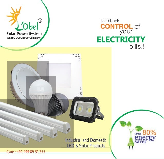 CONTROL of ELECTRICITY bills.! your Take back Industrial and Domestic LED & Solar Products Care : +91 999 89 31 555 Solar ...