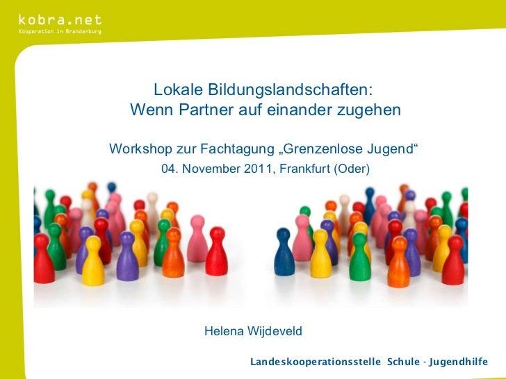 Landeskooperationsstelle  Schule - Jugendhilfe   Helena Wijdeveld Lokale Bildungslandschaften:  Wenn Partner auf einander ...