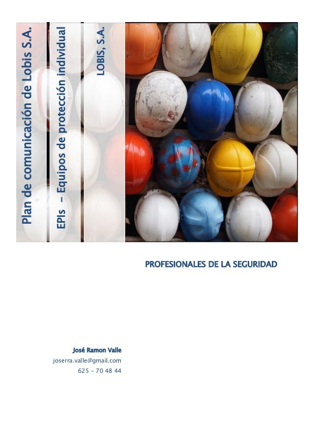 EPIs-Equiposdeprotecciónindividual LOBIS,S.A. PlandecomunicacióndeLobisS.A. PROFESIONALES DE LA SEGURIDAD José Ramon Valle...