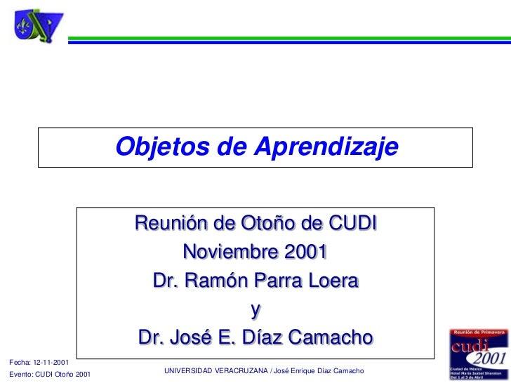 Objetos de Aprendizaje                           Reunión de Otoño de CUDI                                Noviembre 2001   ...