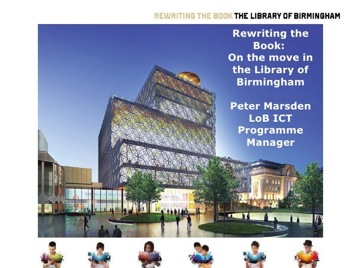 Rewriting the Book:  On the move in the Library of Birmingham Peter Marsden LoB ICT Programme Manager