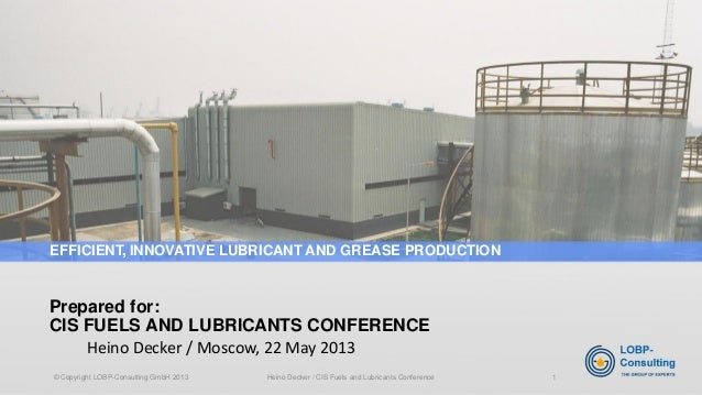 Heino Decker / Moscow, 22 May 2013  Prepared for: CIS FUELS AND LUBRICANTS CONFERENCE  EFFICIENT, INNOVATIVE LUBRICANT AND...