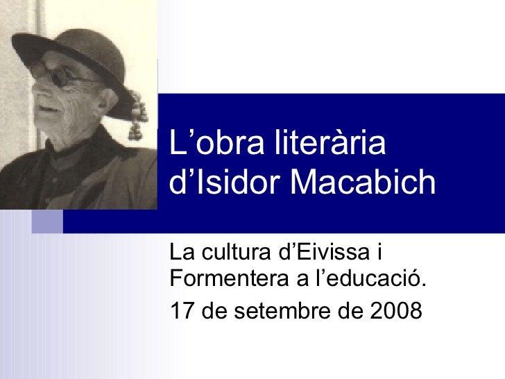 L'obra literària d'Isidor Macabich La cultura d'Eivissa i Formentera a l'educació. 17 de setembre de 2008