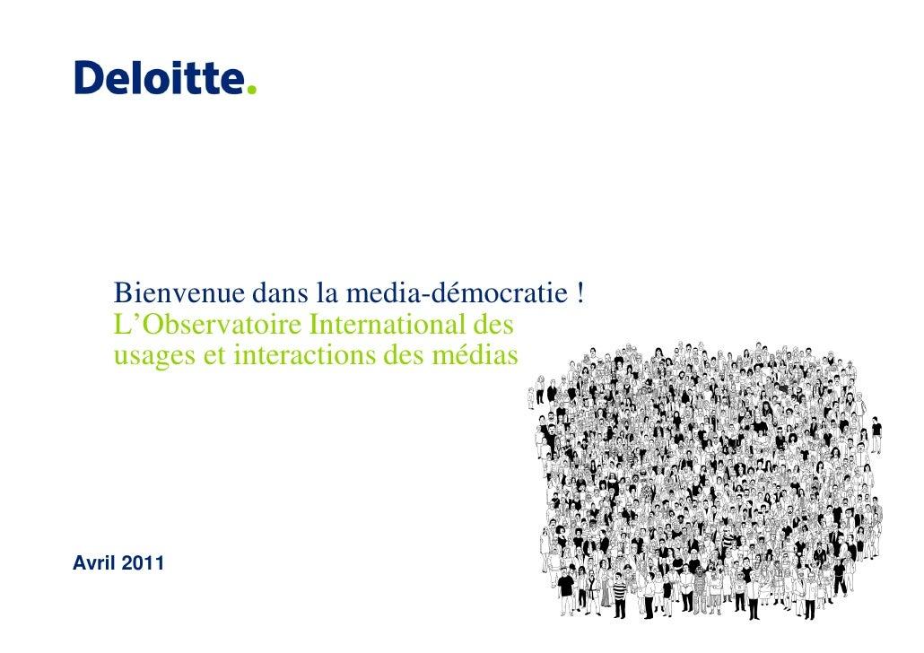 Bienvenue dans la media-démocratie !    L'Observatoire International des    usages et interactions des médiasAvril 2011
