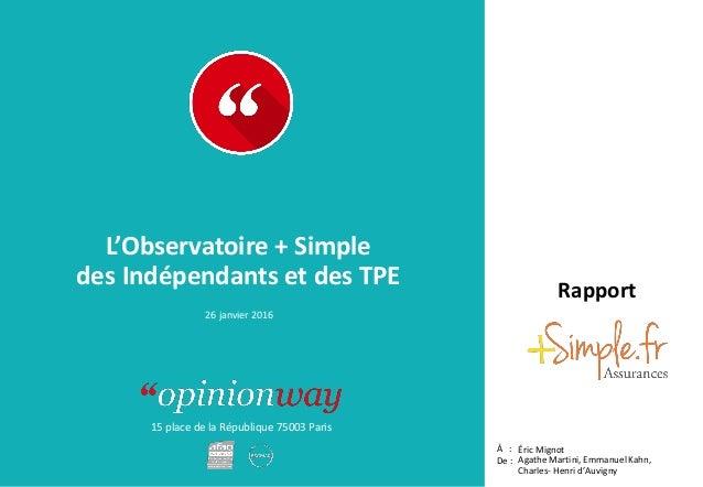 15 place de la République 75003 Paris Rapport À : De : L'Observatoire + Simple des Indépendants et des TPE Éric Mignot Aga...