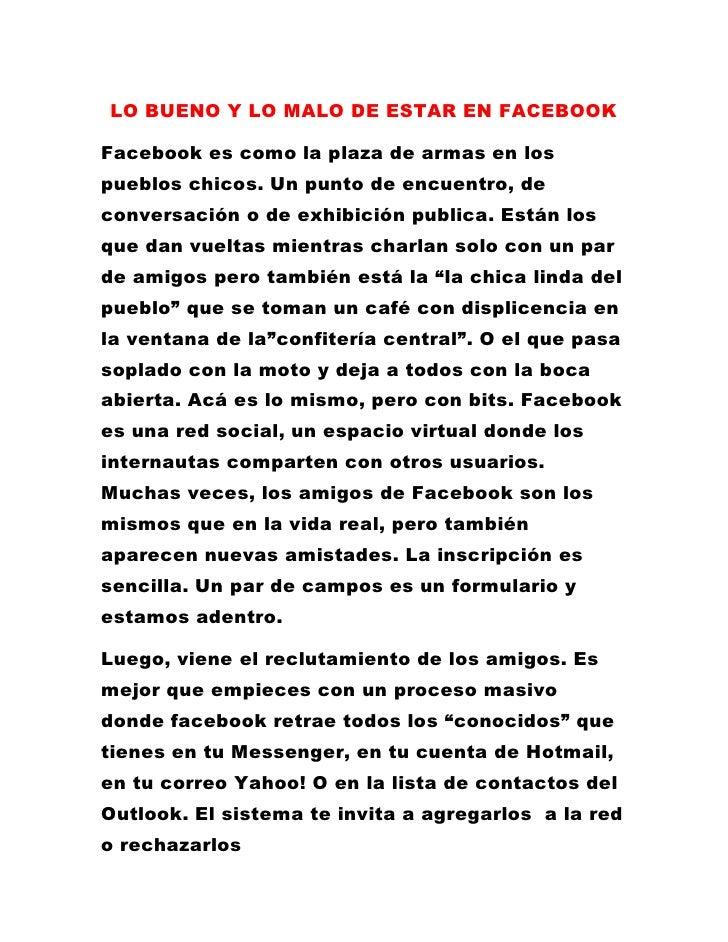 LO BUENO Y LO MALO DE ESTAR EN FACEBOOK <br />Facebook es como la plaza de armas en los pueblos chicos. Un punto de encuen...