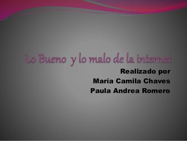 Realizado por María Camila Chaves Paula Andrea Romero