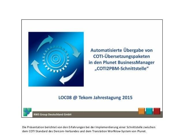 Die Präsentation berichtet von den Erfahrungen bei der Implementierung einer Schnittstelle zwischen dem COTI Standard des ...