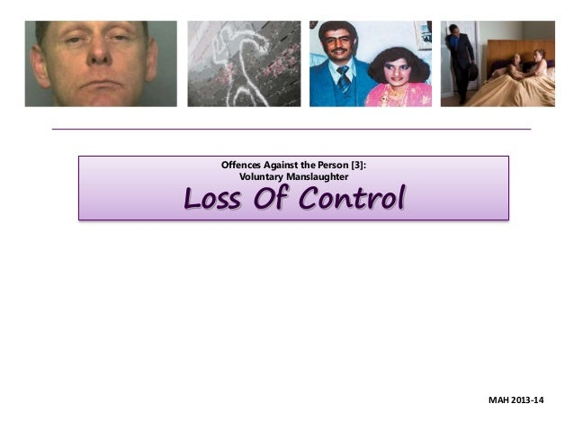 Offences Against the Person [3]: Voluntary Manslaughter Loss Of Control MAH 2013-14
