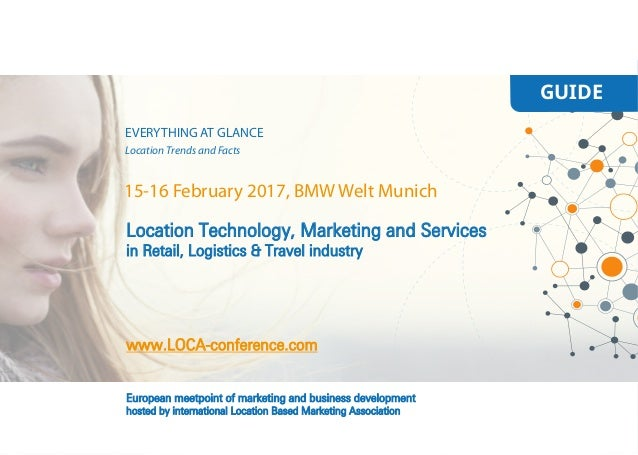 GUIDE Location Technology, Marketing and Services in Retail, Logistics & Travel industry www.LOCA-conference.com European ...