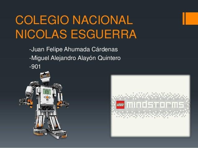 COLEGIO NACIONAL NICOLAS ESGUERRA -Juan Felipe Ahumada Cárdenas -Miguel Alejandro Alayón Quintero -901