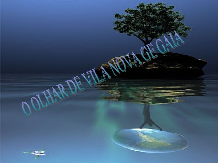 O OLHAR DE VILA NOVA GE GAIA