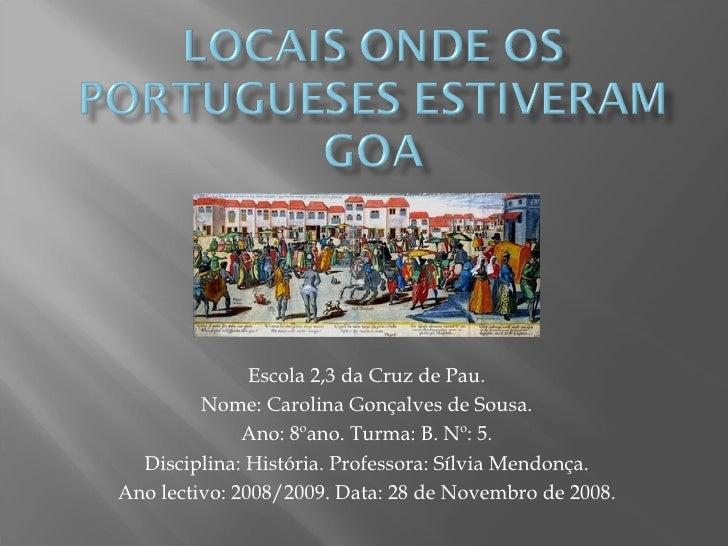 Escola 2,3 da Cruz de Pau. Nome: Carolina Gonçalves de Sousa. Ano: 8ºano. Turma: B. Nº: 5.  Disciplina: História. Professo...