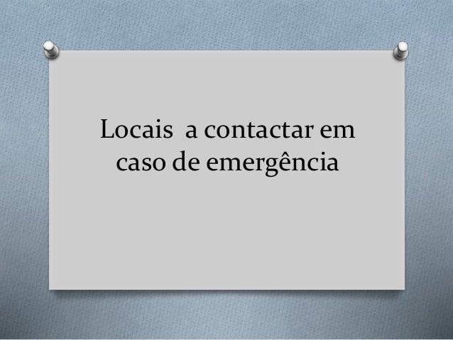 Locais a contactar em caso de emergência