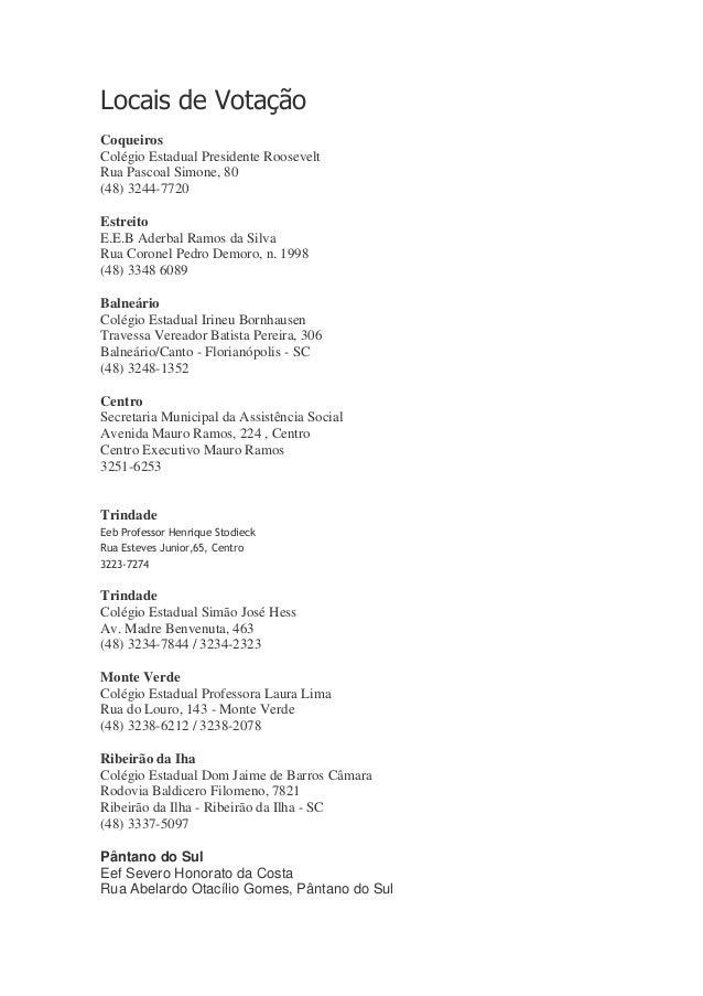 Locais de Votação Coqueiros Colégio Estadual Presidente Roosevelt Rua Pascoal Simone, 80 (48) 3244-7720 Estreito E.E.B Ade...