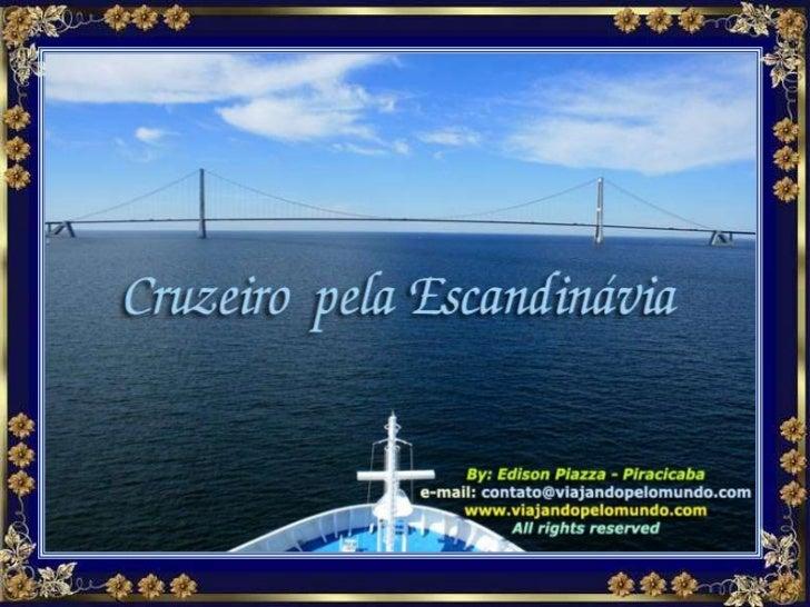 Deixe seus afazeres por um momento e venha comigo   nesse maravilhoso Cruzeiro pela Escandinávia...