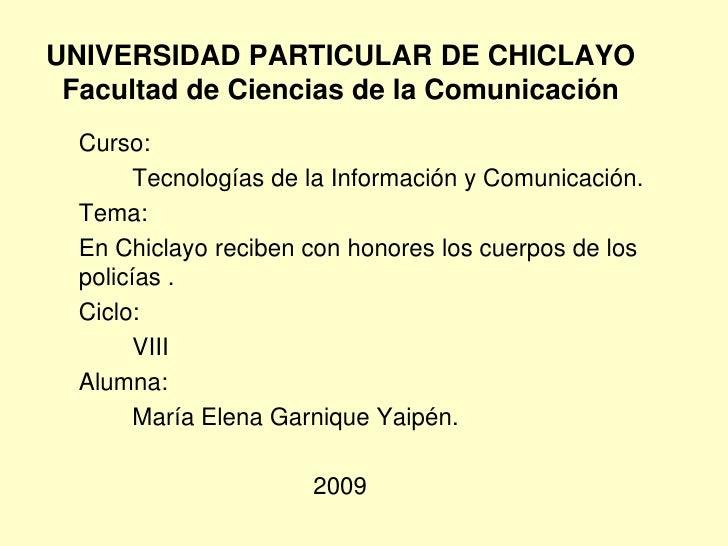 UNIVERSIDAD PARTICULAR DE CHICLAYO  Facultad de Ciencias de la Comunicación   Curso:         Tecnologías de la Información...