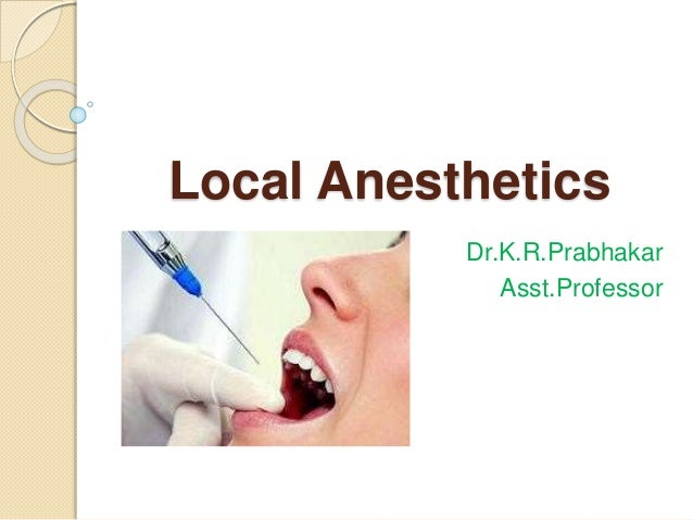 Local Anesthetics Dr.K.R.Prabhakar Asst.Professor