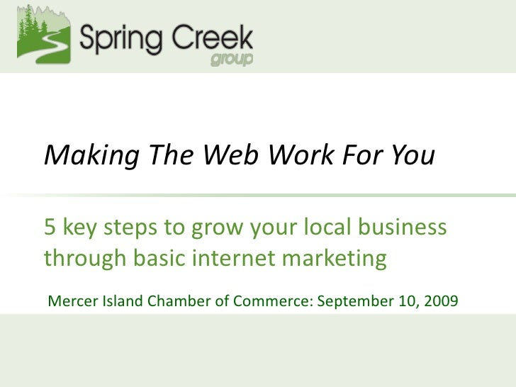 Making The Web Work For You  5 key steps to grow your local business through basic internet marketing Mercer Island Chambe...